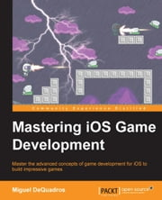 Mastering iOS Game Development ebook by Miguel DeQuadros