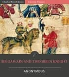 Sir Gawain and the Green Knight (Illustrated Edition) ebook by Anonymous
