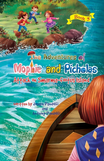 The Adventures of Mophie and Picholas: Book 3 - Attack on Smarma-footus Island ebook by Joseph Pandolfi