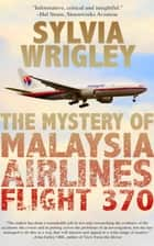 The Mystery of Malaysia Airlines Flight 370 ebook by Sylvia Wrigley