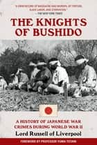 The Knights of Bushido - A History of Japanese War Crimes During World War II ebook by Edward Frederick Langley Russell, Yuma Totani
