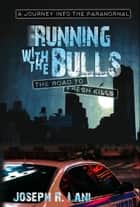 Running With the Bulls The Road to Fresh Kills ebook by Joseph R. Lani