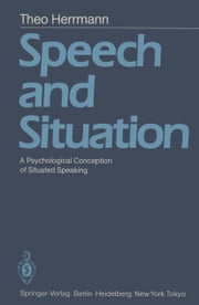 Speech and Situation - A Psychological Conception of Situated Speaking ebook by T. Herrmann,B.A. Jankowski