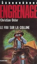 Engrenage : Le Fou sur la colline ebook by Christian Oster