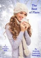 The Best of Plans: A Short Romance Story ebook by Amanda Lawrence Auverigne