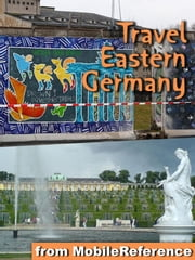 Travel Berlin, Dresden & Eastern Germany - Illustrated Travel Guide, Phrasebook & Maps. Includes: Berlin, Brandenburg, Saxony, Dresden, Saxony-Anhalt & more ebook by MobileReference