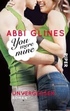 You were Mine – Unvergessen - Roman ebook by Abbi Glines, Heidi Lichtblau