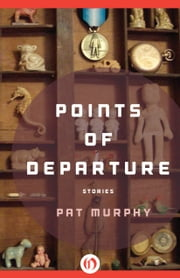 Points of Departure - Stories ebook by Pat Murphy,Kate Wilhelm
