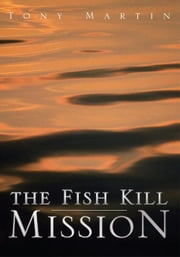 The Fish Kill Mission ebook by Tony Martin