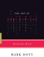 The Art of Description - World into Word ebook by Mark Doty