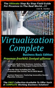 Virtualization Complete: Business Basic Edition (Proxmox-freeNAS-Zentyal-pfSense) ebook by Lee R. Surber
