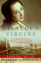 Vivaldi's Virgins - A Novel ebook by Barbara Quick