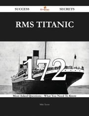 RMS Titanic 172 Success Secrets - 172 Most Asked Questions On RMS Titanic - What You Need To Know ebook by Mike Tyson
