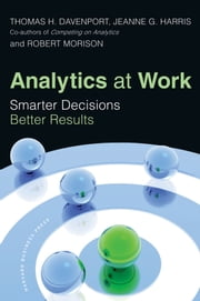 Analytics at Work - Smarter Decisions, Better Results ebook by Thomas H. Davenport,Jeanne G. Harris,Robert Morison