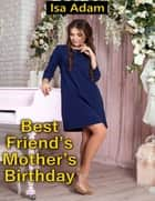 Best Friend's Mother's Birthday ebook by Isa Adam