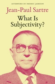 What Is Subjectivity? ebook by Jean-Paul Sartre,Fredric Jameson,Michel Kail,Raoul Kirchmayr