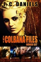 The Colbana Files Boxed Set - Prequel and Books 1-3 ebook by J.C. Daniels