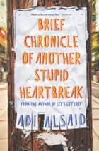 Brief Chronicle of Another Stupid Heartbreak ebooks by Adi Alsaid
