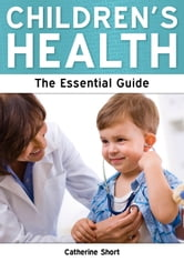 Children's Health: The Essential Guide ebook by Catherine Short