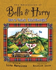 Let's Visit Edinburgh! - Adventures of Bella & Harry ebook by Lisa Manzione, Kristine Lucco