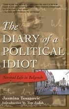 The Diary of a Political Idiot ebook by Jasmina Tesanovic