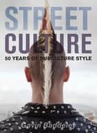 Street Culture - 50 Years of Subculture Style ebook by Gavin Baddeley