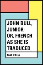 John Bull, Junior; or, French as She is Traduced ebook by Max O'Rell