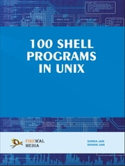 100 Shell Programs in Unix ebook by Sarika Jain