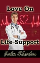 Love On Life Support ebook by John Charles