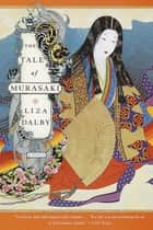 The Tale of Murasaki - A Novel ebook by Liza Dalby