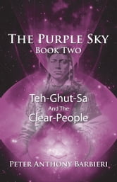 The Purple Sky Book Two - Teh-Ghut-Sa and the Clear-People ebook by Peter Anthony Barbieri