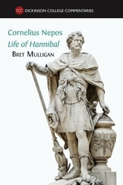 Cornelius Nepos, Life of Hannibal - Latin Text, Notes, Maps, Illustrations and Vocabulary ebook by Bret Mulligan