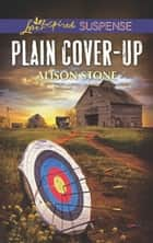 Plain Cover-Up (Mills & Boon Love Inspired Suspense) eBook by Alison Stone