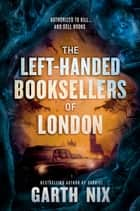 The Left-Handed Booksellers of London 電子書 by Garth Nix