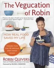 The Vegucation of Robin - How Real Food Saved My Life ebook by Robin Quivers