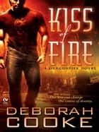 Kiss of Fire - A Dragonfire Novel ebook by Deborah Cooke