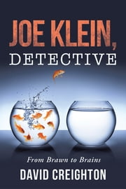 Joe Klein, Detective - From Brawn to Brains ebook by David Creighton