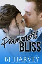 Permanent Bliss ebook by BJ Harvey