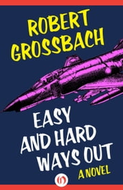 Easy and Hard Ways Out - A Novel ebook by Robert Grossbach