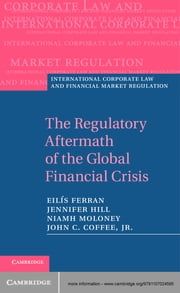 The Regulatory Aftermath of the Global Financial Crisis ebook by John C. Coffee, Jr,Professor Eilís Ferran,Professor Niamh Moloney,Professor Jennifer G. Hill