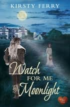 Watch for Me by Moonlight ebook by Kirsty Ferry