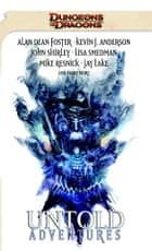 Untold Adventures - A Dungeons & Dragons Anthology ebook by John Shirley, Alan Dean Foster, Lisa Smedman,...