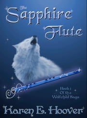 The Sapphire Flute: Book 1 of The Wolfchild Saga ebook by Karen E. Hoover