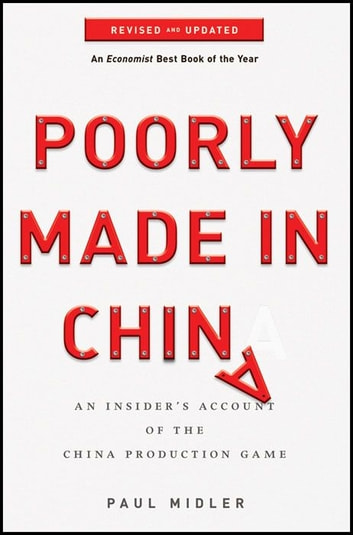 Poorly Made in China - An Insider's Account of the China Production Game ebook by Paul Midler