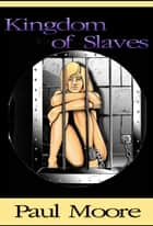 Kingdom of Slaves ebook by Paul Moore