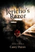 Jericho's Razor - Jericho Sands Book 1 ebook by Casey Doran