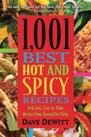 1,001 Best Hot and Spicy Recipes ebook by Dave Dewitt