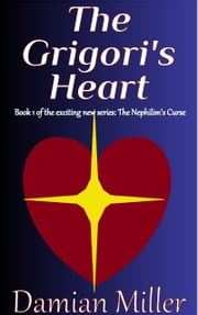 The Grigori's Heart ebook by Damian Miller