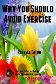 Why You Should Avoid Exercise ebook by Russell Eaton