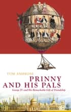 Prinny and His Pals - George IV and the Remarkable Gift of Royal Friendship ebook by Tom Ambrose